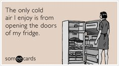 The only cold air I enjoy is from opening the doors of my fridge.