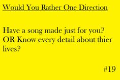 Mmmmmm...hard question! Well..i've always wanted a guy to sing/write a song about/for me! But i want to know them like no other could possiblely can! So..imma go with the second choice!