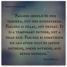 Failure should be our teacher.