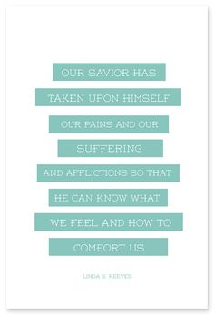 """""""Our Savior has taken upon Himself … our pains and our suffering and afflictions so that He can know what we feel and how to comfort us."""" – Linda S. Reeves"""
