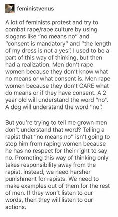 """i've always thought those slogans were dumb as fuck. same with the feminists saying shit like """"we need to teach boys in school that no means no."""" honey, rapists know that """"no means no"""" they just don't care you fuckin dumb asses Intersectional Feminism, Patriarchy, Faith In Humanity, Thought Provoking, Slogan, Equality, Memes, Things To Think About, Thing 1"""
