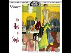 The Age Of Style - Vintage Hits of the 1930s (Past Perfect) [Full Album] - YouTube