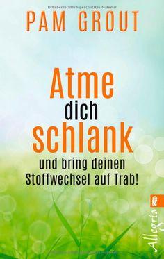 Atme dich schlank: und bring deinen Stoffwechsel auf Trab!: Amazon.de: Pam Grout: Bücher