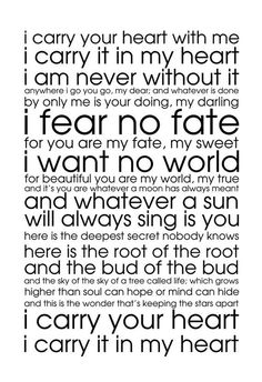 my favorite poem ♥♥♥ I carry your heart by e.e. cummings.