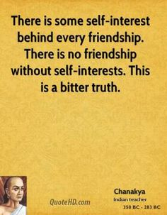 Chanakya Quotes - There is some self-interest behind every friendship. There is no friendship without self-interests. This is a bitter truth. Karma Quotes, Attitude Quotes, Wisdom Quotes, True Quotes, Motivational Quotes, Inspirational Quotes, Life Lesson Quotes, Quote Life, Imagination Quotes