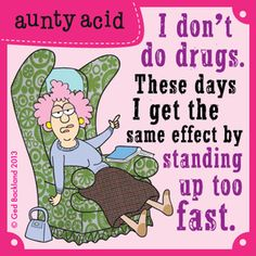 I'm on a natural high. Just say NO Kids. (or wait until you hit Hey folks, go check out some of the wicked, witty Aunty Acid gifts we have. Funny Cartoons, Funny Jokes, Hilarious, Funny Cats, Aunt Acid, Auntie Quotes, Senior Humor, Acid Rock, Laughter The Best Medicine
