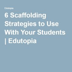 6 Scaffolding Strategies to Use With Your Students | Edutopia