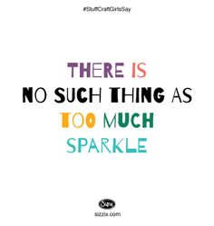 There is no such thing as too much sparkle.  #CraftQuote #Craft #Quote