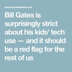 Bill Gates is surprisingly strict about his kids' tech use — and it should be a red flag for the rest of us The Rest Of Us, Red Flag, Bill Gates, Parenting, Tech, Kids, Articles, Young Children, Boys