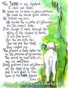 PSALM 23 ~ The Good Shepherd  #Day6BibleVerseChallenge: I was challenged by Ronaldo to post scriptures for the next 7 days and to tag 2 people each day to keep the habit of reading the Bible and spreading God's word.  Today, I challenge JC and J.M. to do the same.