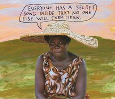 Everyone has a secret song inside that no one else will ever hear. – Michael Lipsey