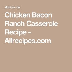 Chicken Bacon Ranch Casserole Recipe - Allrecipes.com