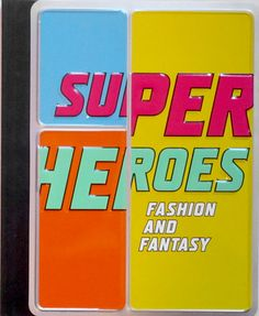Super Heroes: Fashion and Fantasy  http://www.booksville.org/superheroes-fashion-and-fantasy/
