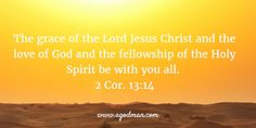2 Cor. 13:14 The grace of the Lord Jesus Christ and the love of God and the fellowship of the Holy Spirit be with you all. #Bible #Verse #Scripture quoted at www.agodman.com