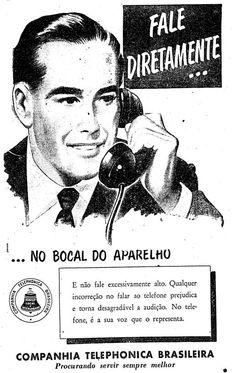 """""""Fale diretamente no bocal do aparelho. E não fale excessivamente alto. Qualquer incorreção no falar ao telefone prejudica e torna desagradável a audição. No telefone, é a sua voz que o representa"""".   10 de fevereiro de 1956.  http://blogs.estadao.com.br/reclames-do-estadao/2010/05/11/telefonia-de-boca-larga/"""