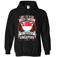(Top Tshirt Fashion) I May Live in the United Kingdom But I Was Made in Singapore W1 at Tshirt Best Selling Hoodies, Funny Tee Shirts