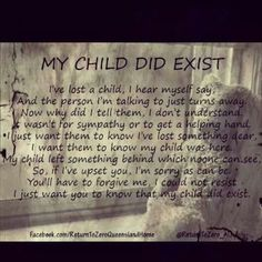 My child did exist. This is so incredibly true. People often think I'm just holding on and not letting go of my grief. I usually don't talk about my loss due to grief. I just want people to know our baby existed. Loss Quotes, Me Quotes, Child Quotes, Qoutes, Infant Loss Awareness, Missing My Son, Grieving Mother, Pregnancy And Infant Loss, My Champion