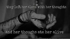 They left her alone with her thoughts. and her thoughts ate her alive. Dark Quotes, Me Quotes, Brave Quotes, Cutting Quotes, Stress, My Demons, Inner Demons, Depression Quotes, How I Feel