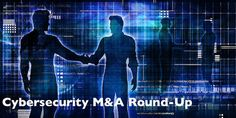 Cybersecurity M&A Roundup for April 12-18, 2021 | SecurityWeek.Com