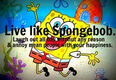 Live like spongebob..
