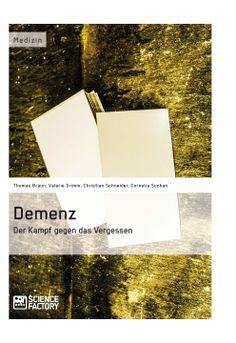 Demenz – Der Kampf gegen das Vergessen. GRIN: http://grin.to/rvaXE Amazon: http://grin.to/QdGPR