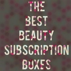My picks for the Best Monthly Beauty Subscription Boxes! http://mommysplurge.com/best-beauty-boxes/