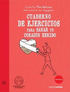 Cuaderno de ejercicios para sanar un corazón herido: una vez identificadas las heridas es el momento de sanarlas.