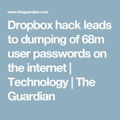 Dropbox hack leads to dumping of 68m user passwords on the internet   Technology   The Guardian