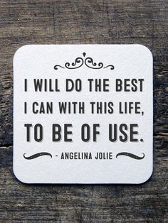 """I will do the best I can with this life, to be of use."" - Angelina Jolie"