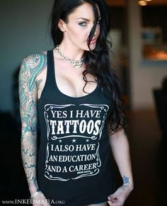 Yes I Have Tattoos, I Also Have An Education And A Career.