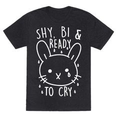 "This bisexual shirt is perfect for all the bi bunnies out there who are shy and introverted and sad but still feel some bi pride, like ""shy, bi and ready to cry."" This cute bunny shirt is great for fans of bi jokes, bi pride, bisexual shirts, bi quotes and gay shirts."