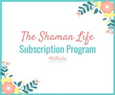 The Shaman Life Subscription Program