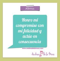 Honro mi compromiso con mi felicidad y actúo en consecuencia – Andrea de la Mora