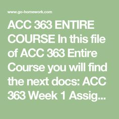 ACC 363 ENTIRE COURSE In this file of ACC 363 Entire Course you will find the next docs:  ACC 363 Week 1 Assignments From the Readings.doc ACC 363 Week 1 DQ1.doc ACC 363 Week 1 DQ2.doc ACC 363 Week 1 DQ3.doc ACC 363 Week 2 Assignments From the Readings.doc ACC 363 Week 2 DQ1.doc ACC 363 Week 2 DQ2.doc ACC 363 Week 2 DQ3.doc ACC 363 Week 2 Learning Team Assignments From the Readings.doc ACC 363 Week 3 Assignments From the Readings.doc ACC 363 Week 3 DQ1.doc ACC 363 Week 3 DQ2.doc ACC 363 Week…