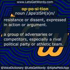 opposition 01/27/2017 GFX Definition of the Day op·po·si·tion noun /ˌäpəˈziSH(ə)n/ #resistance or #dissent expressed in action or argument. a group of #adversaries or #competitors especially a #rival #political party or athletic #team . #LetsGetWordy #dailyGFXdef #opposition
