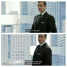 """I'm a little busy preparing a motion to kick your ass"" #suits #harveyspecter"