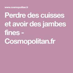 Perdre des cuisses et avoir des jambes fines - Cosmopolitan.fr