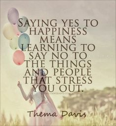 Saying yes to happiness means learning to say no to the things and people that stress you out | Inspirational Quotes