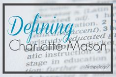 "What is a Charlotte Mason education? ""...boiling it down to its principle components..."""