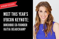 Get to know our IFBCON keynote, Katia Beauchamp. Birchbox co-founder, business role model...
