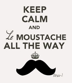 Keep Calm and le mustache all the way