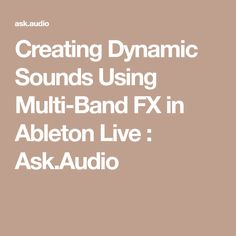 Creating Dynamic Sounds Using Multi-Band FX in Ableton Live : Ask.Audio