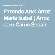 Fazendo Arte: Arroz Maria Isabel ( Arroz com Carne Seca )