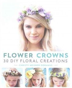 Booktopia has Flower Crowns, 30 Enchanting DIY Floral Creations by Christy Meisner Doramus. Buy a discounted Paperback of Flower Crowns online from Australia's leading online bookstore. Glamorous Hair, Beauty Book, Diy Headband, Floral Headbands, Diy Hair Accessories, General Crafts, Summer Diy, Crafty Craft, Crafting