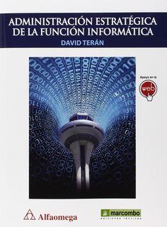 Administración estratégica de la función informática / David Moisés Terán Pérez. 2015.