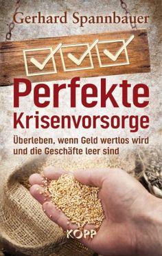 Perfekte Krisenvorsorge: Überleben, wenn Geld wertlos wird und die Geschäfte leer sind: Amazon.de: Gerhard Spannbauer: Bücher