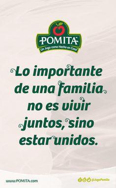 Lo importante de una familia no es vivir juntos, sino estar unidos.