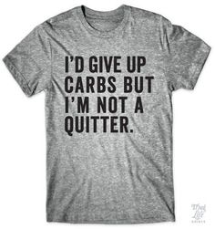 I'd give up carbs but I'm not a quitter!
