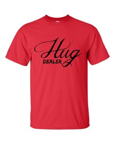"""Hug Dealer"" T-Shirt is great way to Be Love. To create a better world we have to be a little more vulnerable. Be willing to hug and make someone feel a little better in their world. Start a movement."