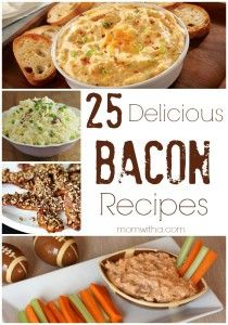 Pinning this one for Colby.  25 Delicious Bacon Recipes